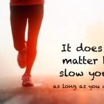 Δεν έχει σημασία πόσο αργά πας… αρκεί να μη σταματάς!